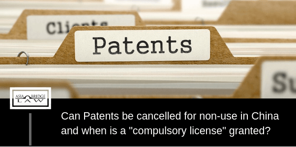 Can Patents be cancelled for non use in China and when is a compulsory license granted